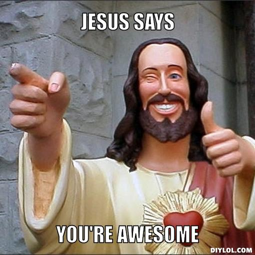 Jesus Says, 'You're Awesome'