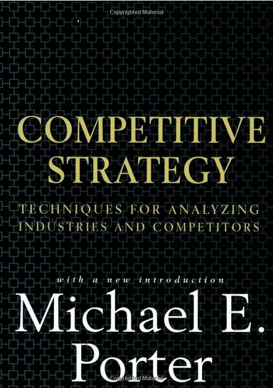 Competitive Strategy - Techniques for Analyzing Industries and Competitors by Michael E. Porter