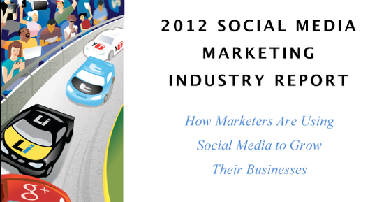 2012 Social Media Marketing Industry Report - How Marketers Are Using Social Media To Grow Their Business