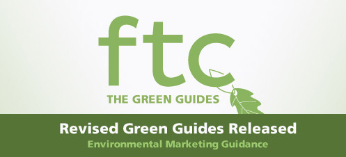 The Green Guides for Environmental Marketing Guidance - Revised Green Guides Released - FTC