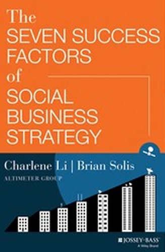 The SEVEN SUCCESS FACTORS of SOCIAL BUSINESS STRATEGY by Charlene Li and Brian Solis
