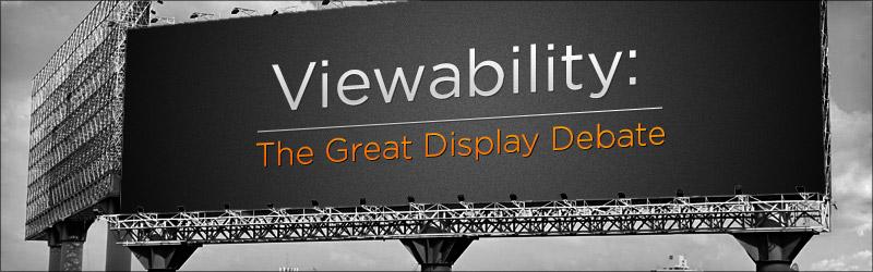 Viewability - The Great Display Debate