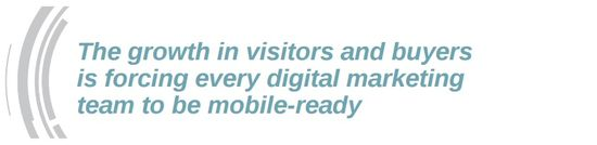 The growth in visitors and buyers is forcing digital marketing teams to think mobile